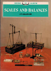 Scales and Balances. Shire Album Series No. 55 by  J T Graham - Paperback - First Edition - 1981 - from Barter Books Ltd and Biblio.com