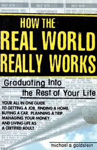 How the Real World Really Works: Graduating Into the Rest of Your Life