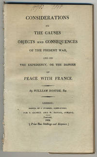 Considerations on the causes, objects and consequences of the present war, and on the expediency, or the danger of peace with France.