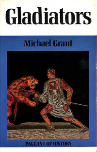 Gladiators (Pageant of history series) by  Michael Grant - First Edition - 1967-01-01 - from M Godding Books Ltd and Biblio.com