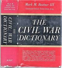 THE CIVIL WAR DICTIONARY.; Maps and Diagrams by Major Allen C. Northrop and Lowell I. Miller