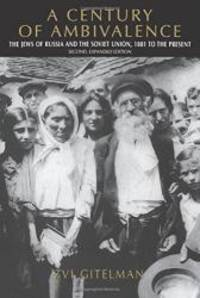 A Century of Ambivalence: The Jews of Russia and the Soviet Union, 1881 to the Presentsecond, Expanded Edition by Zvi Gitelman - 2001-06-01