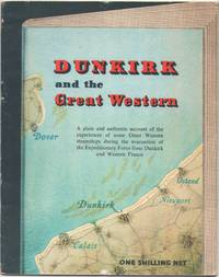 image of Dunkirk and the Great Western: a Plain and Authentic Account of the Experiences of Some Great Western Steamships During the Evacuation of the Expeditionary Force from Dunkirk and Western France