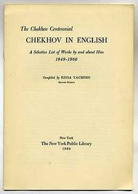 The Chekhov Centennial: Chekhov In English, A Selective List of Works by and about Him 1949-1960