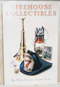 Firehouse Collectibles:  An Illustrated Guide to Fire Department  Memorabilia from the Colonial Era to the Present Day