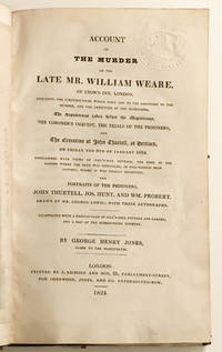 Account of the Murder of the late Mr William Weare ... the coroner's inquest, the trials of the prisoners, and the execution. By George Henry Jones.