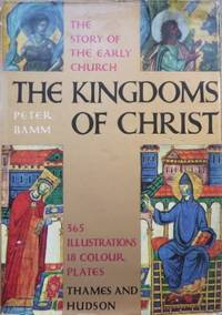 The Kingdoms of Christ : the story of the early Church.