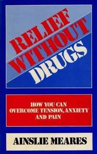 image of Relief without Drugs: How You Can Overcome Tension, Anxiety and Pain