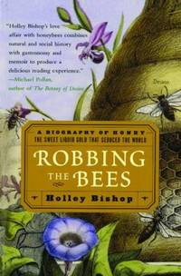 Robbing the Bees : A Biography of Honey - The Sweet Liquid Gold That Seduced the World