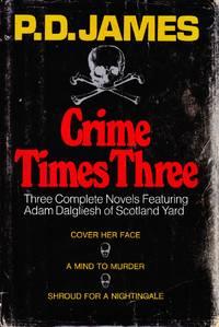 Crime Times Three: Three complete novels featuring Adam Dalgliesh of Scotland Yard