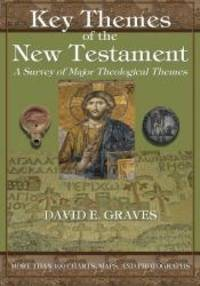 Key Themes of the New Testament: A Survey of Major Theological Themes by Dr. David Elton Graves - Paperback - 2013-03-02 - from Books Express and Biblio.com