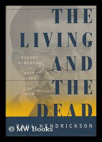 image of The Living and the Dead : Robert McNamara and Five Lives of a Lost War / Paul Hendrickson
