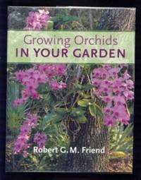 Growing Orchids in Your Garden by  Robert G. M Friend - First Edition, First Printing - 2004 - from Ravenroost Books (SKU: 1747)