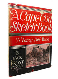 A CAPE COD SKETCH BOOK :  A 'fancy This' Book by Jack Frost - First Edition; Fifth Printing - 1939 - from Rare Book Cellar and Biblio.com