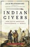 image of Indian Givers: How Native Americans Transformed the World