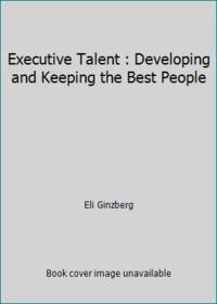 Executive Talent : Developing and Keeping the Best People