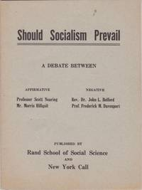 Should Socialism Prevail? A Debate Held October 21, 1915, Brooklyn, New York, Under the Auspices of the Brooklyn Institute of Arts and Sciences. Subject: Resolved, that Socialism ought to prevail in the United States. Affirmative: Professor Scott Nearing, Mr. Morris Hillquit. Negative: Rev. Dr. John L. Belford, Professor Frederick M. Davenport. J. Herbert Lowe, Chairman.