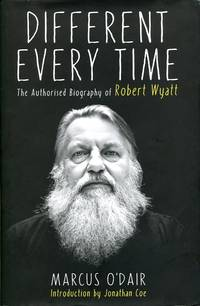 image of Different Every Time: The Authorised Biography of Robert Wyatt
