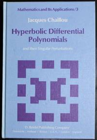 Hyperbolic Differential Polynomials: and their Singular Perturbations (Mathematics and Its Applications)