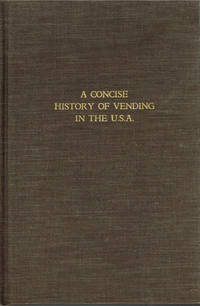 A Concise History of Vending in the U.S.A. by  G. R Schreiber - First printing - 1961 - from Common Crow Books (SKU: z04793)