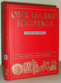Our Island Heritage Volume One - From Early Times to the Elizabethans