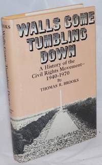Walls come tumbling down: a history of the civil rights movement, 1940-1970