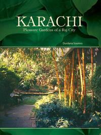 KARACHI PLEASURE GARDENS OF A RAJ CITY by DURDANA SOOMRO - Hardcover - 2007 - from Sang-e-Meel Publications (SKU: Biblio229)
