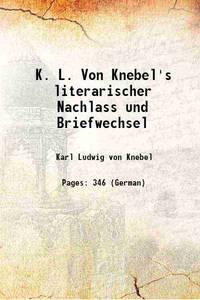 K. L. Von Knebel's literarischer Nachlass und Briefwechsel 1835 [Hardcover]