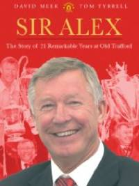 Sir Alex: The Story of 21 Remarkable Years at Old Trafford