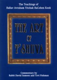 The Art of T'Shuva: The Teachings of HaRav Avraham Yitzhak HaCohen Kook