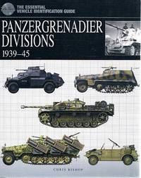 Panzergrenadier Divisions 1939-45: The Essential Vehicle Identification Guide