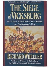 The Siege of Vicksburg: The Seven-Month Battle that Sealed the Confederacy's Fate
