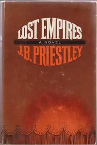 Lost Empires: Being Richard Herncastle's Account of His Life on the  Variety Stage from November 1913 to August 1914 by  J. B Priestley - 1st American Edition. 1st Printing - 1965 - from Sweet Beagle Books and Biblio.co.uk