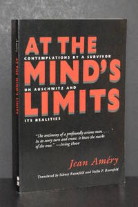 At The Mind's Limits; Contemplations by a Survivor on Auschwitz and Its Realities
