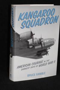 Kangaroo Squadron; American Courage in the Darkest Days of World War II