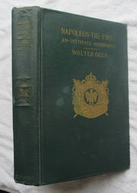 Napoleon the First - An Intimate Biography