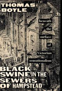 Black Swine in the Sewers of Hampstead;Beneath the Surface of Victorian Sensationalism