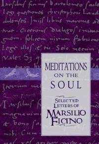 Meditations on the Soul : Selected Letters of Marsilio Ficino