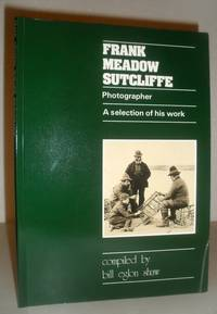 Frank Meadow Sutcliffe, Photographer - A Selection of His Work