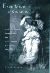 Each Mind a Kingdom : American Women, Sexual Purity, and the New Thought Movement, 1875-1920