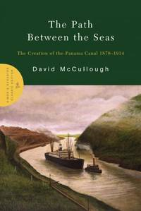 The Path Between the Seas: The Creation of the Panama Canal, 1870-1914 - Hardcover by McCullough, David