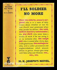 I'll soldier no more / a novel by M.K. Joseph