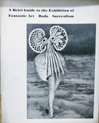 A Brief Guide to the Exhibition of Fantastic Art, Dada, Surrealism