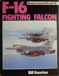 F-16 Fighting Falcon (Modern combat aircraft) by  Bill Gunston - Hardcover - 1983 - from Hanselled Books and Biblio.com