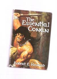 The Essential Conan ---Comprising - Hour of the Dragon; People of the Black Circle; Red Nails (...