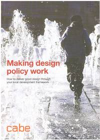 Making design policy work : How to deliver good design through your local development framework