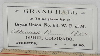 Ophir, Colorado: WFM, 1904. Printed ticket for the ball, date of March 17, 1904 filled in by hand; 2...