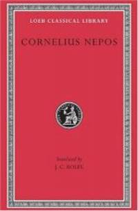 Cornelius Nepos: On Great Generals. On Historians. (Loeb Classical Library No. 467)