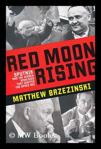 image of Red moon rising : Sputnik and the hidden rivalries that ignited the Space Age / by Matthew Brzezinski