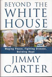 Beyond the White House: Waging Peace, Fighting Disease, Building Hope (signed)